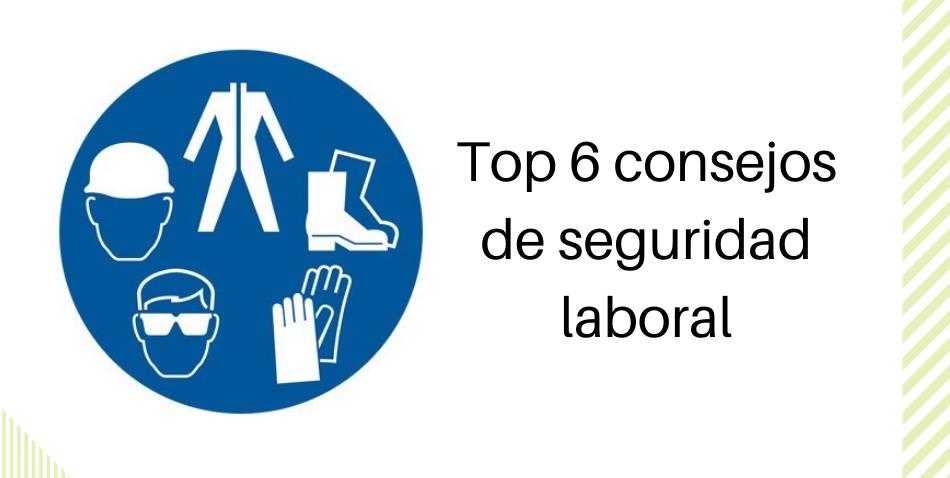 Top 6 consejos de seguridad laboral